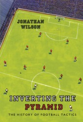 Inverting the Pyramid: The History of Football Tactics Pdf Book