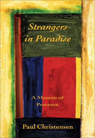 Strangers in Paradise: A Memoir of Provence