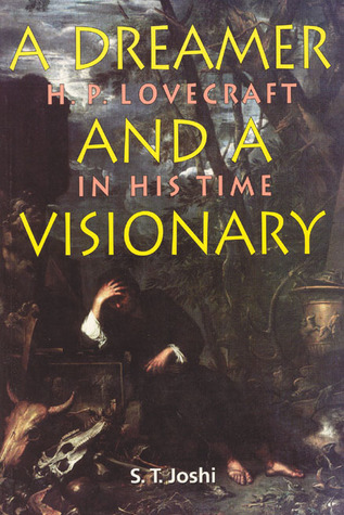 Dreamer and a Visionary: H. P. Lovecraft in His Time