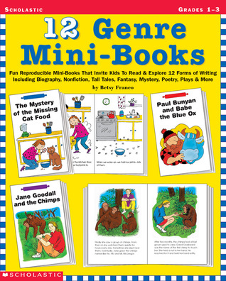12 Genre Mini-Books: Fun Reproducible Mini-Books That Invite Kids To Read  Explore 12 Forms Of Writing Including Biography, Non-Fiction, Tall Tales, Fantasy, Mystery, Poetry, Plays  More