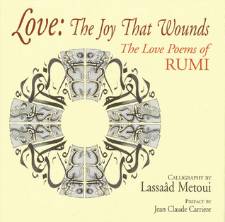 Love: The Joy That Wounds: The Love Poems of Rumi
