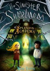 The Sinister Sweetness of Splendid Academy Pdf Book