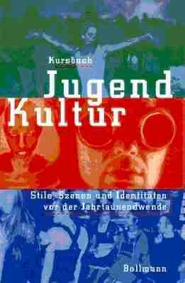 Kursbuch Jugendkultur: Stile, Szenen und Identitäten vor der Jahrtausendwende