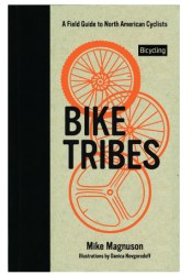 Bike Tribes: A Field Guide to North American Cyclists Pdf Book