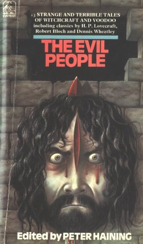 The Evil People: Being Thirteen Strange And Terrible Accounts Of Witchcraft, Black Magic And Voodoo;