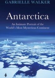 Antarctica: An Intimate Portrait of the World's Most Mysterious Continent Pdf Book