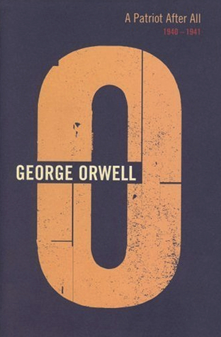 A Patriot After All: 1940-1941 (The Complete Works of George Orwell, Vol. 12)
