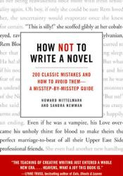 How Not to Write a Novel: 200 Classic Mistakes and How to Avoid Them—A Misstep-by-Misstep Guide Pdf Book