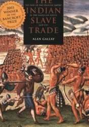 The Indian Slave Trade: The Rise of the English Empire in the American South, 1670 - 1717 Pdf Book
