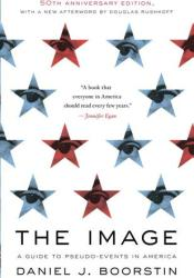 The Image: A Guide to Pseudo-Events in America Pdf Book
