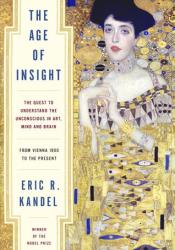 The Age of Insight: The Quest to Understand the Unconscious in Art, Mind, and Brain from Vienna 1900 to the Present Pdf Book