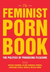 The Feminist Porn Book: The Politics of Producing Pleasure Pdf Book