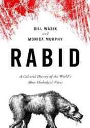Rabid: A Cultural History of the World's Most Diabolical Virus Pdf Book