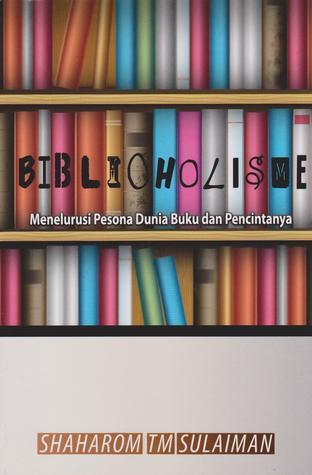 Biblioholisme: Menelusuri Pesona Dunia Buku dan Pencintanya Book Cover