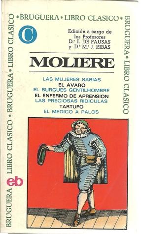 Las Mujeres Sabias / El Avaro / El Burgués Gentilhombre / El enfermo imaginario / Las preciosas ridículas / Tartufo / El Médico a Palos