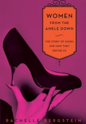 Women from the Ankle Down: The Story of Shoes and How They Define Us Pdf Book
