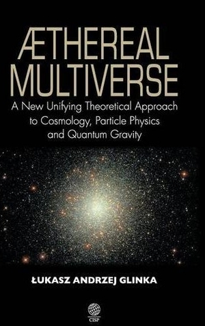 Aethereal Multiverse: A New Unifying Theoretical Approach to Cosmology, Particle Physics, and Quantum Gravity