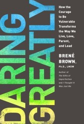 Daring Greatly: How the Courage to Be Vulnerable Transforms the Way We Live, Love, Parent, and Lead Pdf Book