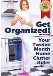 Get Organized! Your Twelve Month Home Clutter Killer Pdf Book