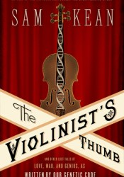 The Violinist's Thumb: And Other Lost Tales of Love, War, and Genius, as Written by Our Genetic Code Pdf Book