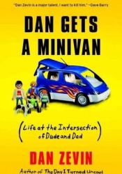 Dan Gets a Minivan: Life at the Intersection of Dude and Dad Pdf Book