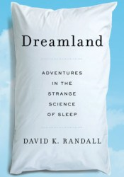 Dreamland: Adventures in the Strange Science of Sleep Pdf Book
