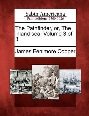 The Pathfinder, Or, the Inland Sea. Volume 3 of 3