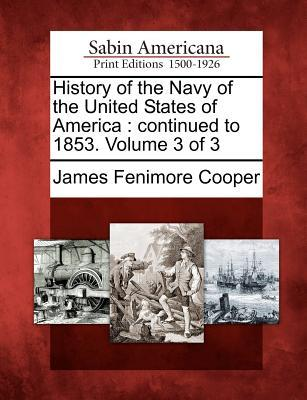 History of the Navy of the United States of America: Continued to 1853. Volume 3 of 3
