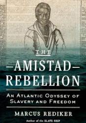 The Amistad Rebellion: An Atlantic Odyssey of Slavery and Freedom Pdf Book
