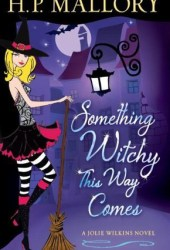 Something Witchy This Way Comes (Jolie Wilkins, #5)