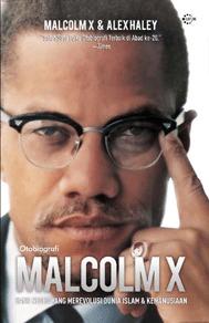 Malcolm X: Otobiografi, Sang Negro yang Merevolusi Dunia Islam & Kemanusiaan