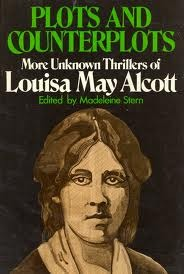 Plots and Counterplots: More Unknown Thrillers of Louisa May Alcott