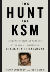 The Hunt for KSM: Inside the Pursuit and Takedown of the Real 9/11 Mastermind, Khalid Sheikh Mohammed Pdf Book