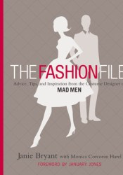 The Fashion File: Advice, Tips, and Inspiration from the Costume Designer of Mad Men Pdf Book