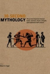 30-Second Mythology: The 50 Most Important Greek and Roman Myths, Monsters, Heroes and Gods, Each Explained in Half a Minute
