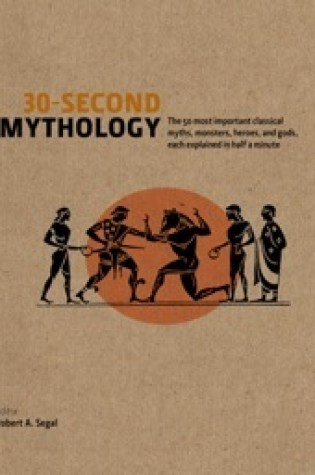 30-Second Mythology: The 50 Most Important Greek and Roman Myths, Monsters, Heroes and Gods, Each Explained in Half a Minute Book Pdf ePub