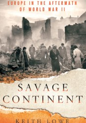 Savage Continent: Europe in the Aftermath of World War II Pdf Book