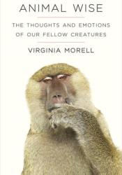 Animal Wise: The Thoughts and Emotions of Our Fellow Creatures Pdf Book