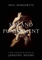 Sex and Punishment: Four Thousand Years of Judging Desire Pdf Book