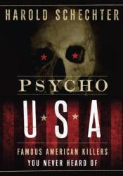 Psycho USA: Famous American Killers You Never Heard Of Pdf Book