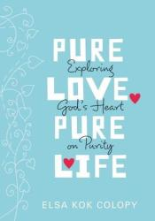 Pure Love, Pure Life: Exploring God's Heart on Purity Pdf Book