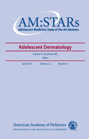 AM:STARs Adolescent Dermatology: Adolescent Medicine: State of the Art Reviews