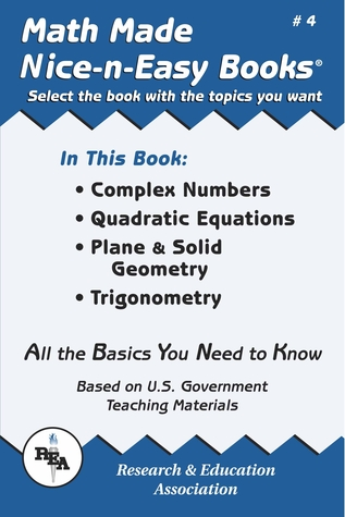 Math Made Nice  Easy #4: Complex Numbers Quadratic Equations, Plane  Solid Geometry, Trigonometry