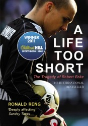 A Life Too Short: The Tragedy of Robert Enke Pdf Book