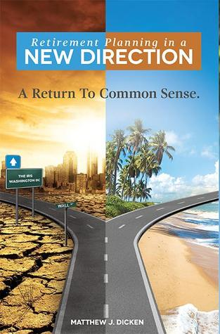 Retirement Planning in a New Direction: A Return To Common Sense
