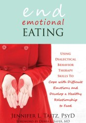 End Emotional Eating: Using Dialectical Behavior Therapy Skills to Cope with Difficult Emotions and Develop a Healthy Relationship to Food Pdf Book