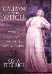 Caliban and the Witch: Women, the Body and Primitive Accumulation Pdf Book