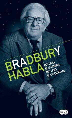 Bradbury habla: muy cerca de la caverna, muy lejos de las estrellas
