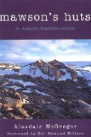 Mawson's huts: an Antarctic expedition journal