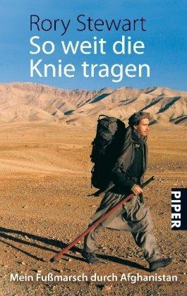 So weit die Knie tragen: mein Fußmarsch durch Afghanistan
